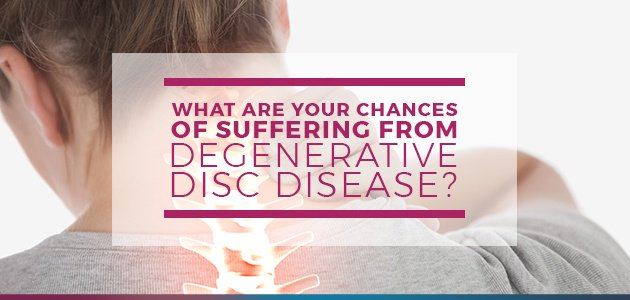 What Are Your Chances of Suffering from Degenerative Disc Disease?